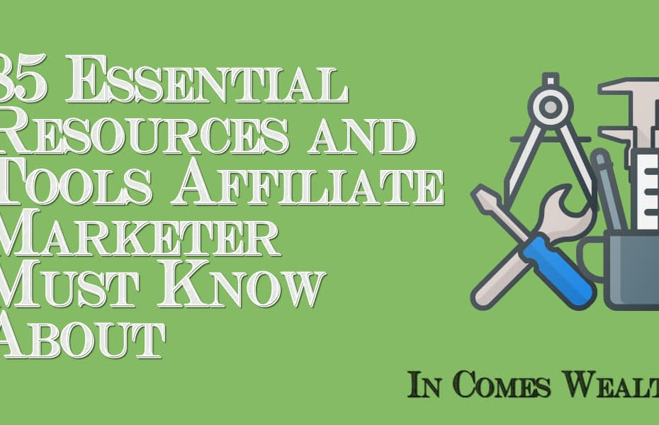85 Essential Resources and Tools Affiliate Marketer Must Know About