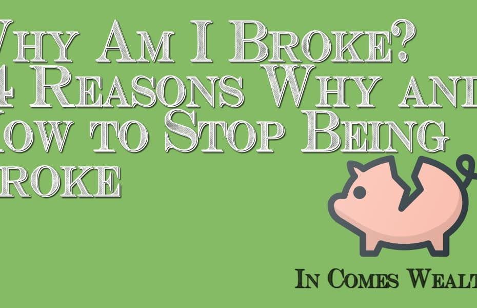 Why Am I Broke?14 Reasons Why and How to Stop Being Broke