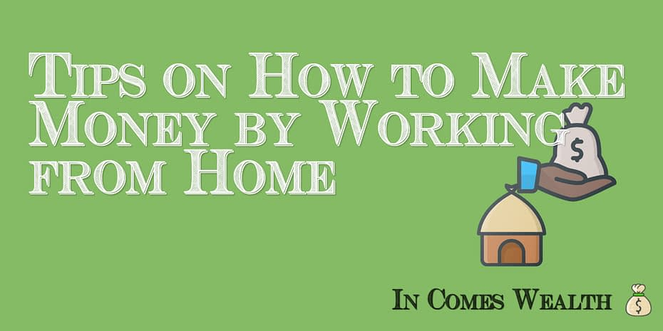 Tips on How to Make Money by Working from Home