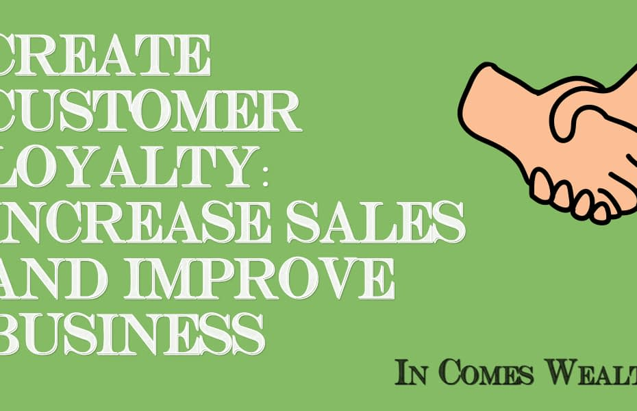 CREATE CUSTOMER LOYALTY_ INCREASE SALES AND IMPROVE BUSINESS
