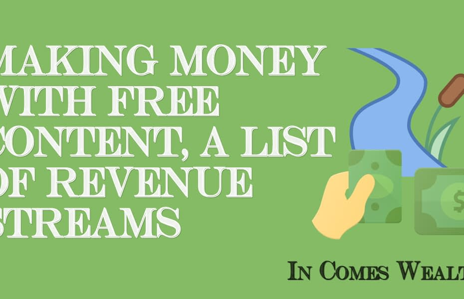 MAKING MONEY WITH FREE CONTENT, A LIST OF REVENUE STREAMS