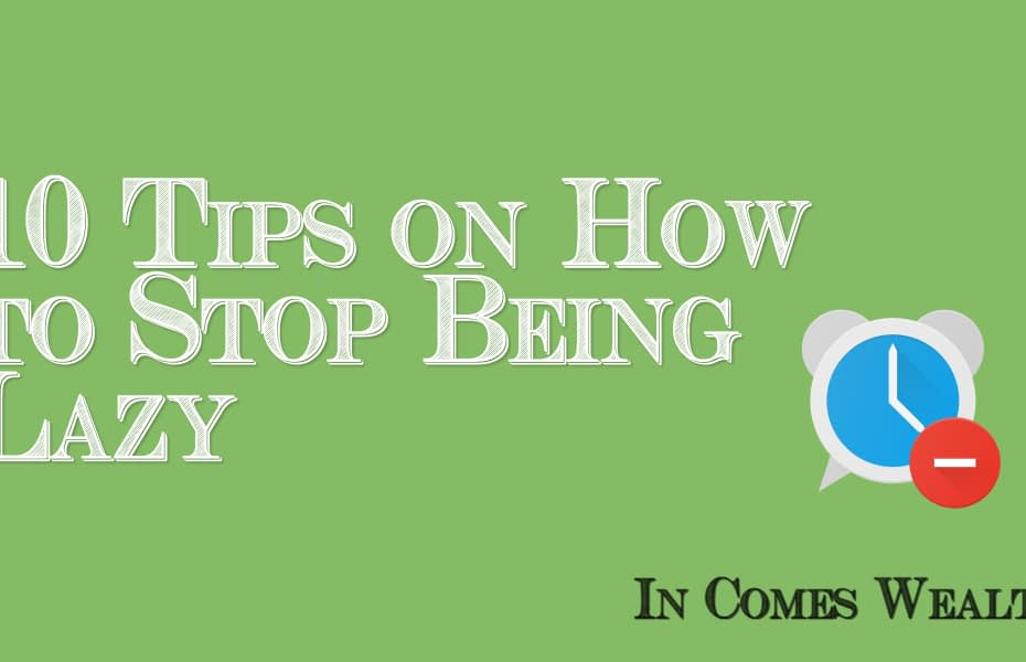 10 Tips on How to Stop Being Lazy