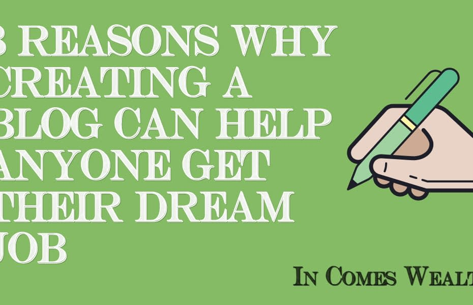 REASONS WHY CREATING A BLOG CAN HELP ANYONE GET THEIR DREAM JOB