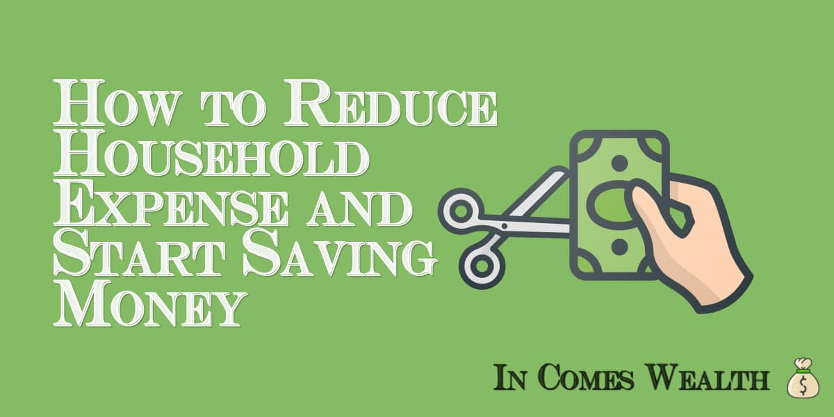 How to Reduce Household Expense and Start Saving Money
