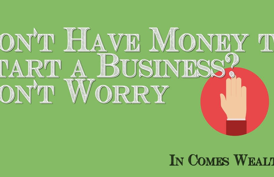 Don't Have Money to Start a Business? Don't Worry