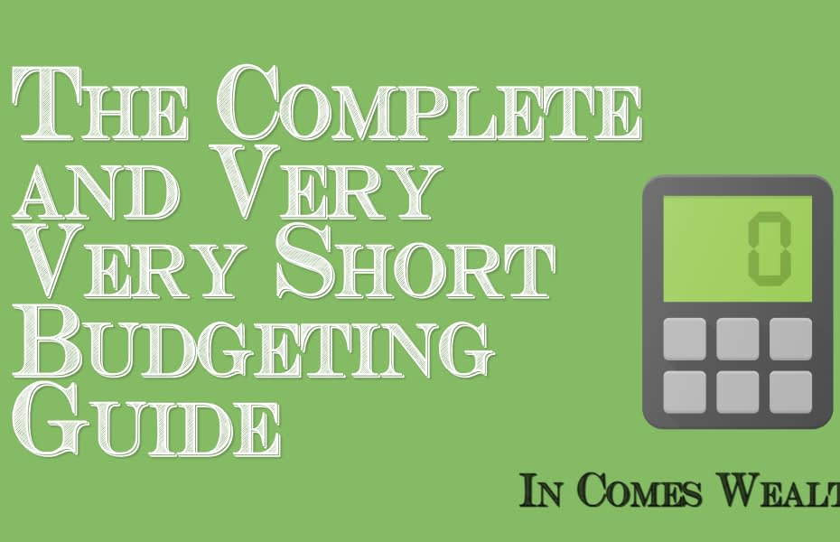 The Complete and Very Very Short Budgeting Guide